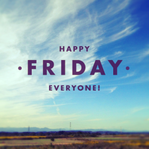 Happy Friday Everyone